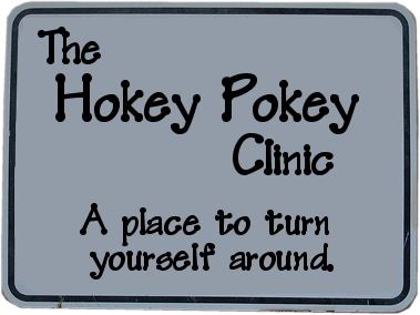 The Hokey Pokey Clinic- Where You Can Turn It All Around!
